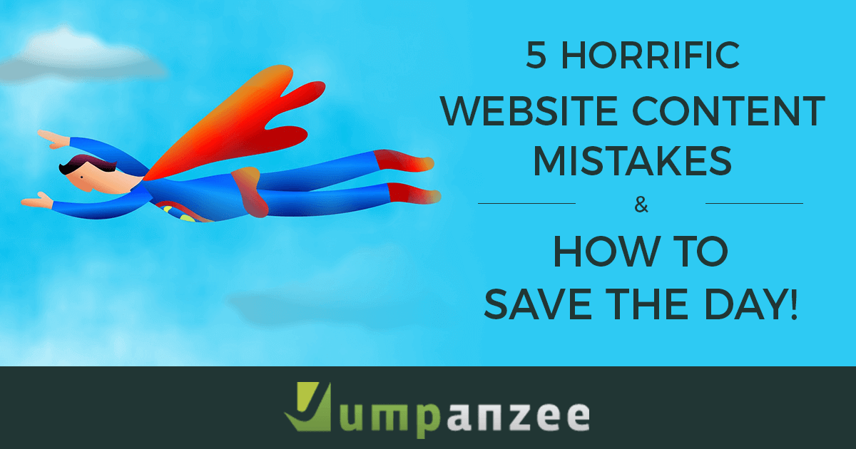 5 Horrific Website Content Mistakes & How to Save the Day!