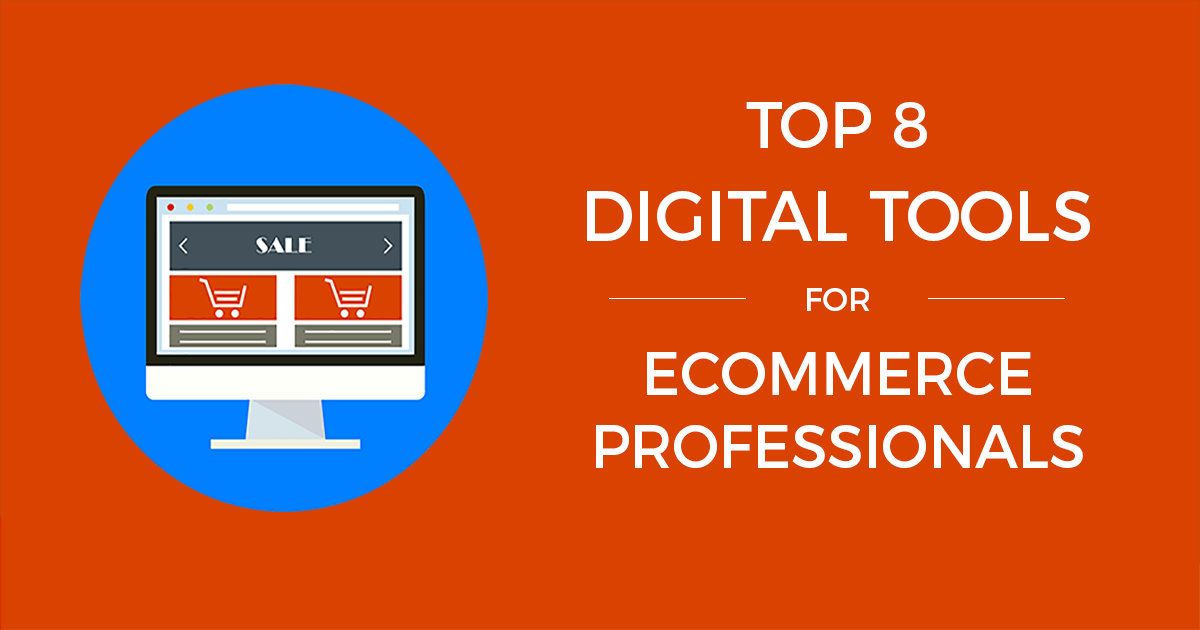 Top 8 Digital Tools for Ecommerce Professionals
