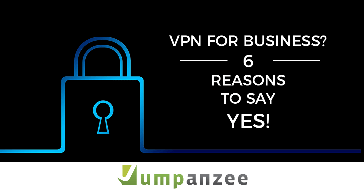 VPN for Business? 6 Reasons to Say Yes 2